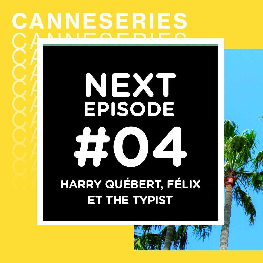 CanneSéries, jour 2 : La vérité sur l'affaire Harry Québert, Félix et The Typist