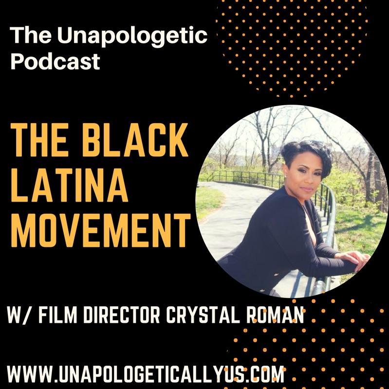 Episode 40: The Black Latina Movement w/ Film Director Crystal Roman