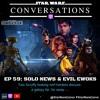 Ep 59 Solo News Evil Ewoks