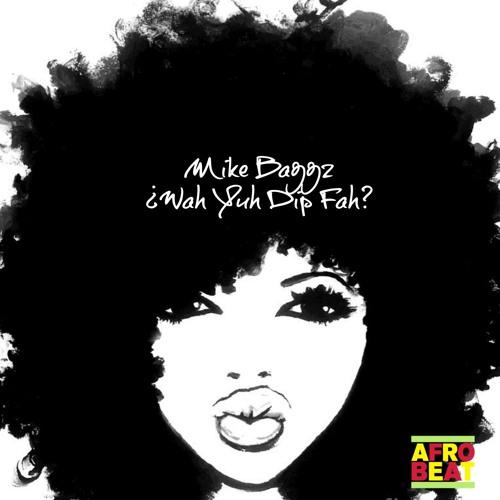 Mike Baggz- Wah Yuh Dip Fah by mikebaggz
