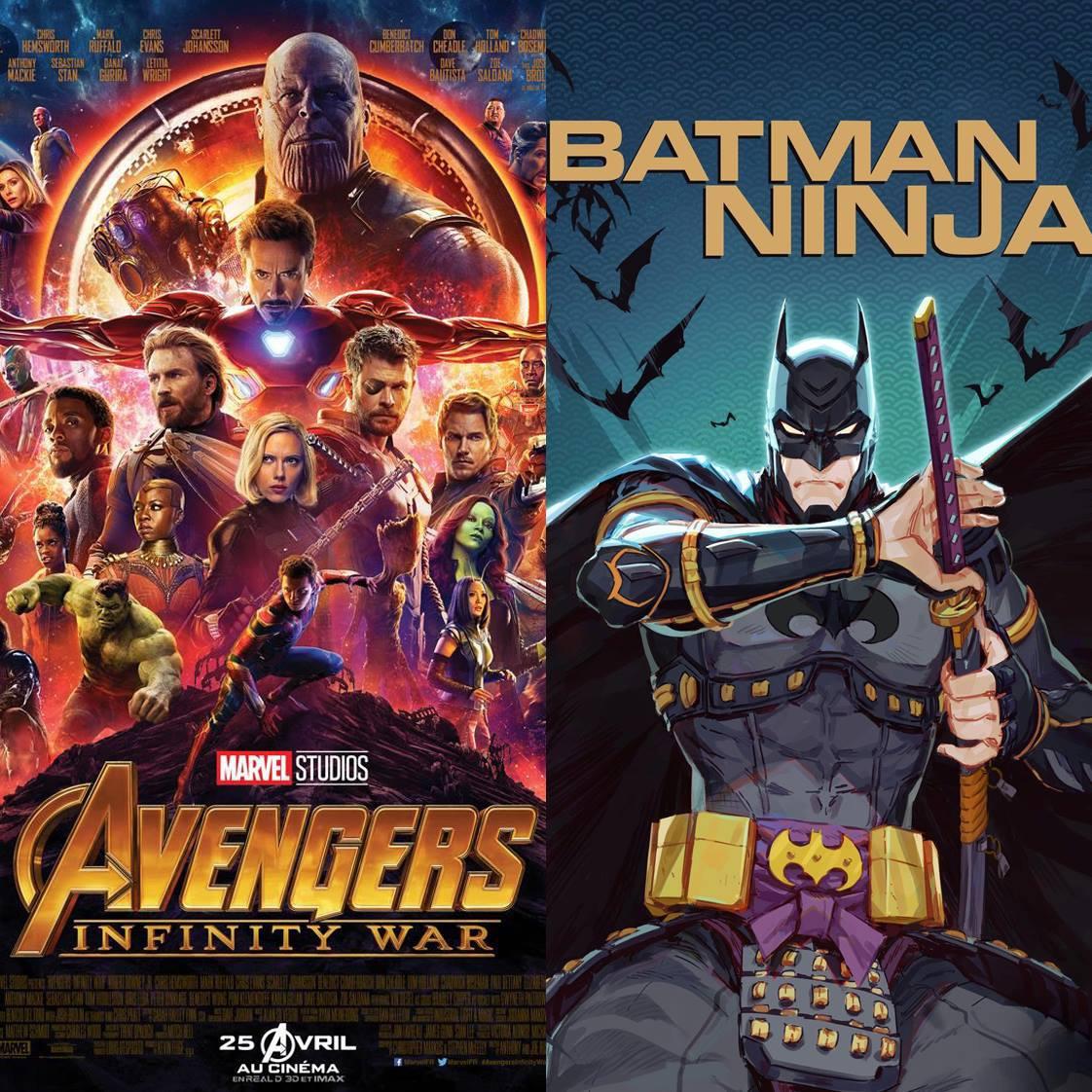 AVENGERS : INFINITY WAR vs. BATMAN NINJA : C'est pas la taille qui compte !