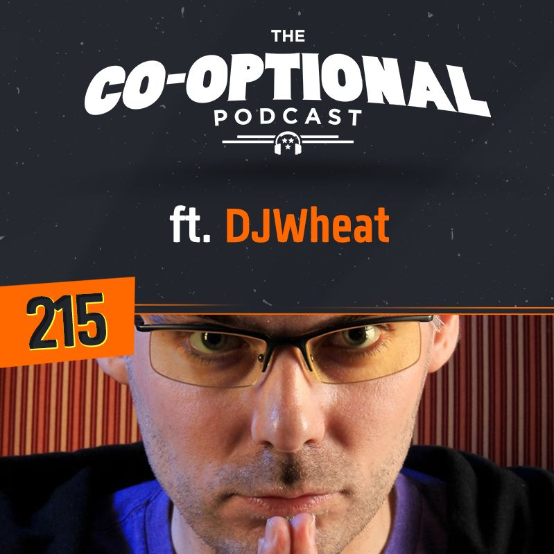The Co-Optional Podcast Ep. 215 ft. DJWheat [strong language] - May 3rd, 2018