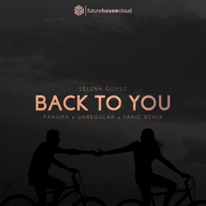 Selena Gomez - Back To You (Panuma, Unregular & Yanic Remix)(Free Download) להורדה