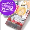 Episode 4 - Fullmetal Alchemist: FULLMETAL EDITION... Is it worth your money?