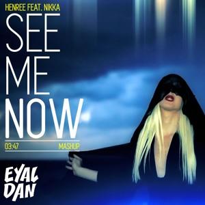 Henree feat. Nikka - See Me Now [Finally] (Eyal Dan MashUp) להורדה