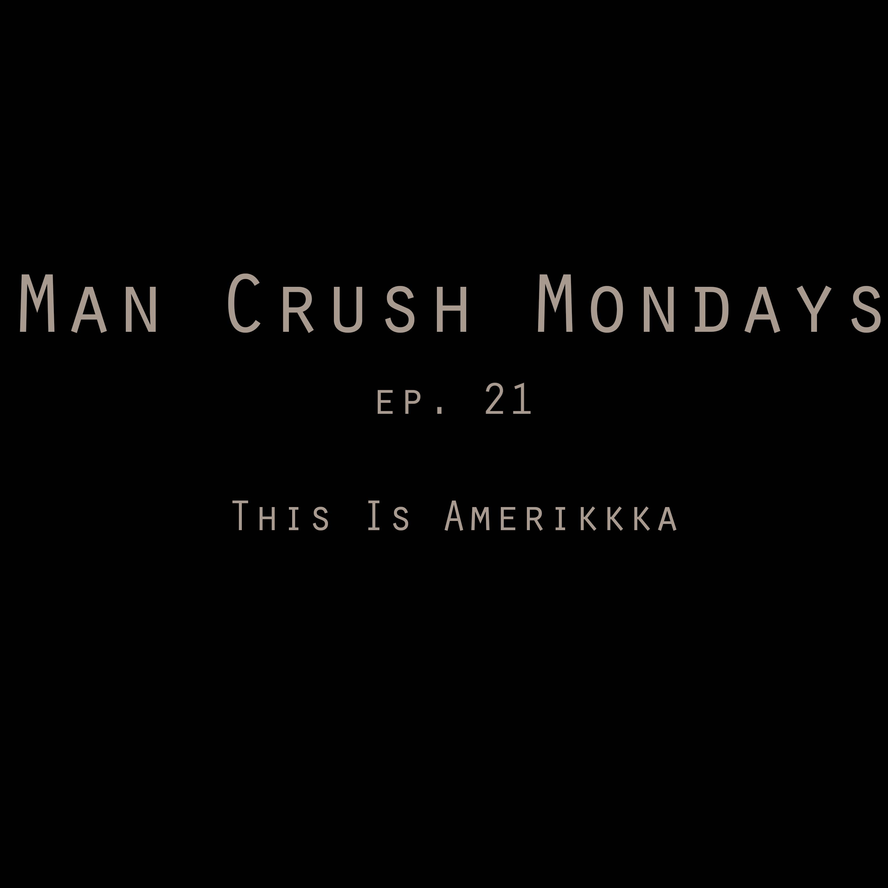 Man Crush Mondays, The Podcast | Podbay