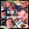MSMP 137: Top 5 Metallica Songs (Part 3)