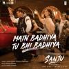 Main Badhiya Tu Bhi Badhiya - Sanju Movie Songs - MahaMp3.Com