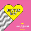 Louis The Child - Better Not (feat. Wafia) [Justin Jay Remix]