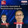 Mullerian Anomalies & Reconstructive Surgeries   Dr. Hiralal Konar   Emcure AICOG tv