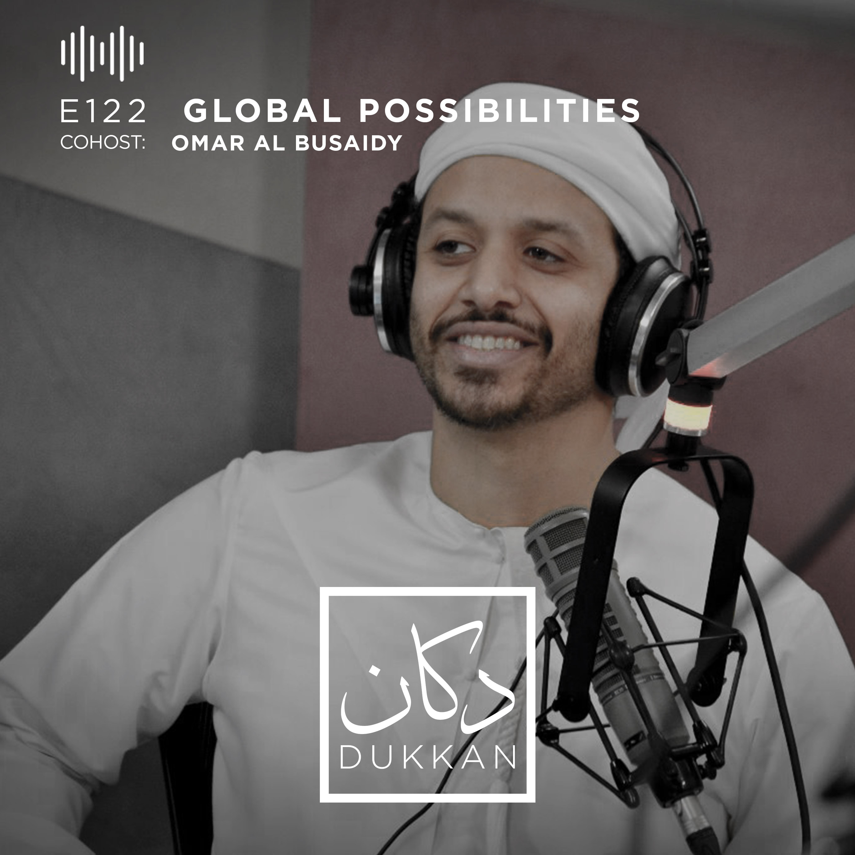 E122: Global Possibilities (Cohost: Omar Al Busaidy)