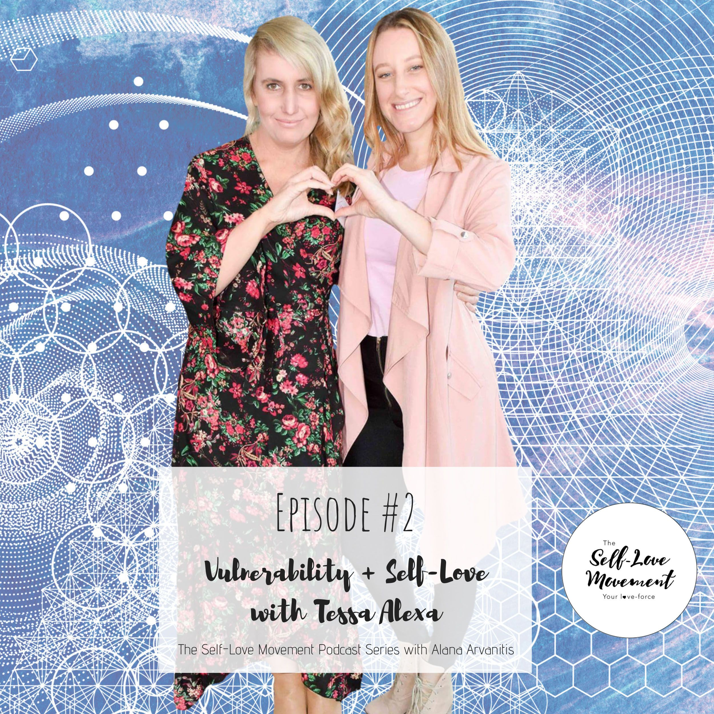 Episode #2 Vulnerability & Self-Love with Tessa Alexa