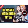 DJ AISYAH MAIMUNAH TETEW ♫ LAGU TIK TOK TERBARU REMIX ORIGINAL 2018