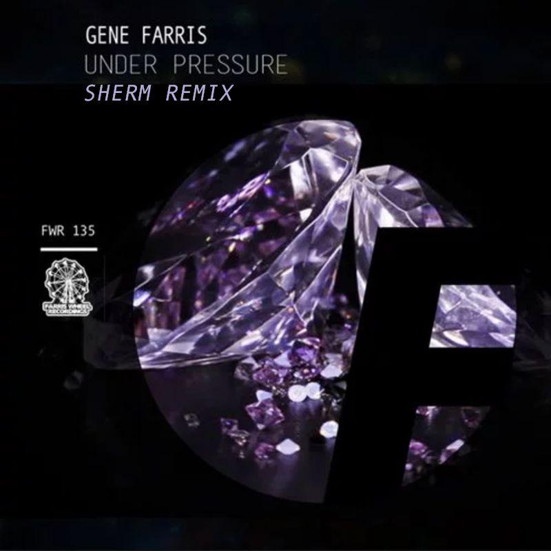 Gene Farris-Under Pressure(Sherm Remix)