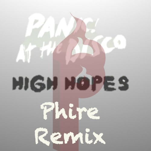 Panic! At The Disco - High Hopes (Phire Remix)