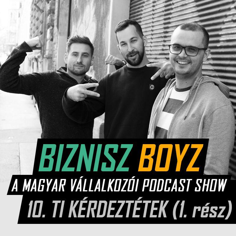 10. (első rész): Ti kérdeztétek -- Siker? Marketingcsatornák? Szokások? | Biznisz Boyz Podcast