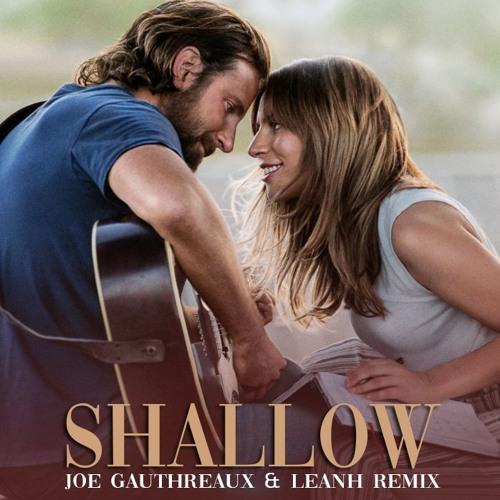 Lady Gaga & Bradley Cooper - Shallow (Joe Gauthreaux & Leanh Remix)