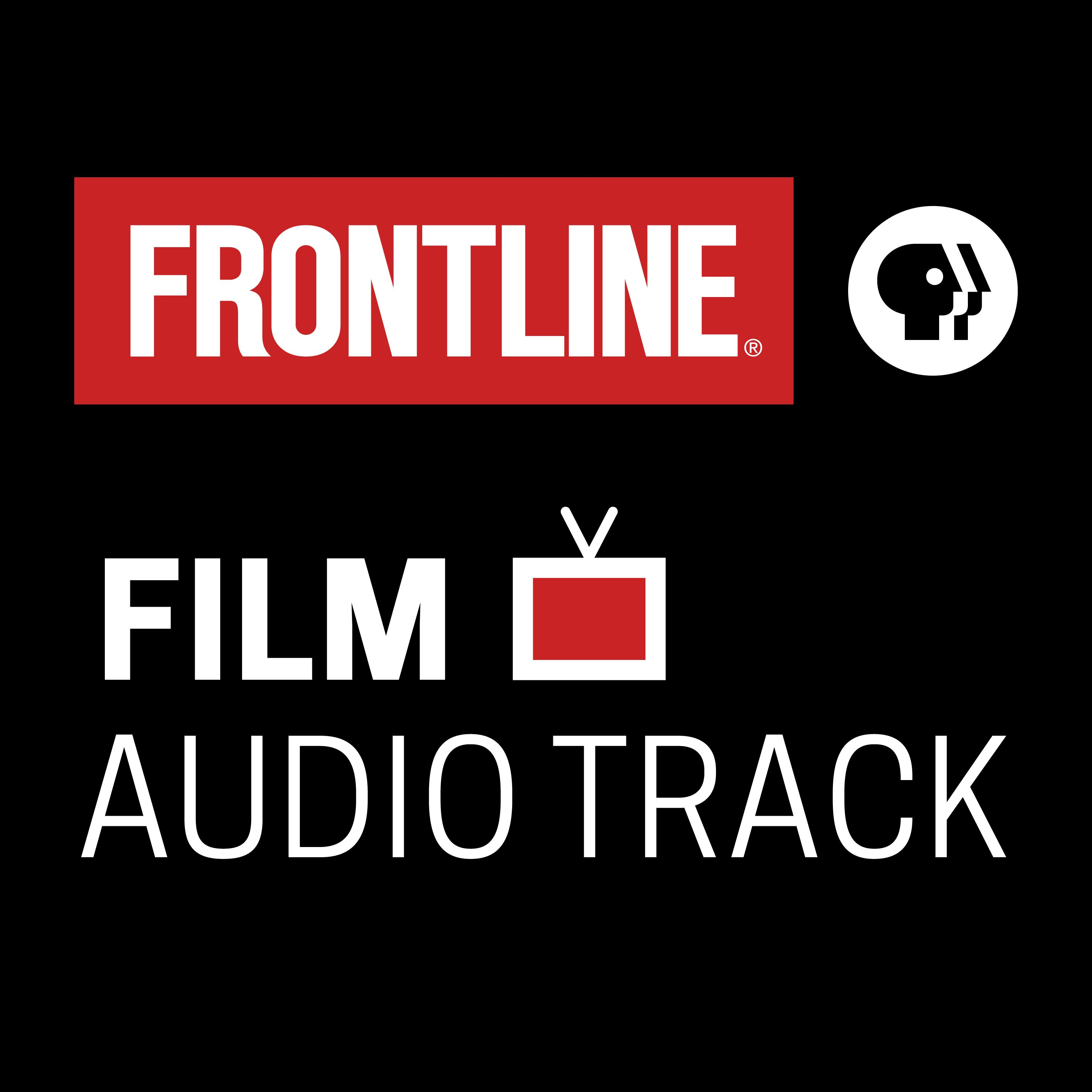 FRONTLINE: Film Audio Track | PBS