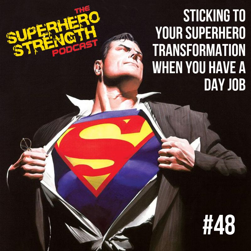 Ep48- Superhero With A Day Job! [Sticking to your transformation when you have a 9-5]