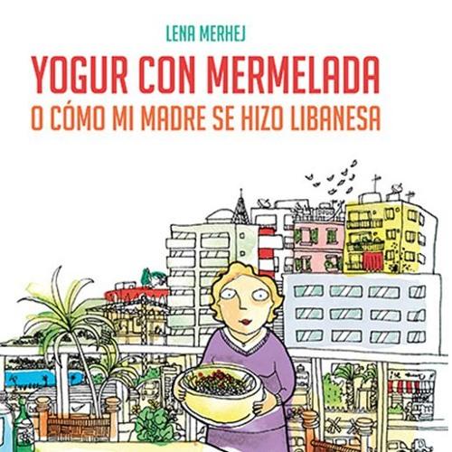 """Presentación de """"Yogur con mermelada. O cómo mi madre se hizo libanesa"""""""