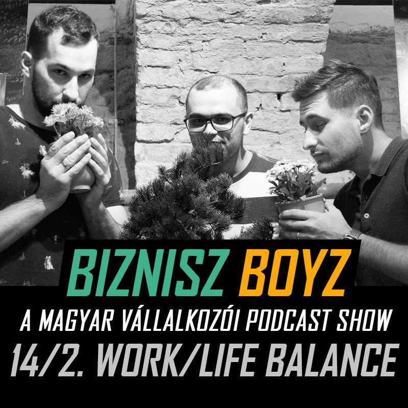 14. Work/Life Balance 2. rész: párkapcsolat, kiégés, egyensúly és boldogság | Biznisz Boyz Podcast