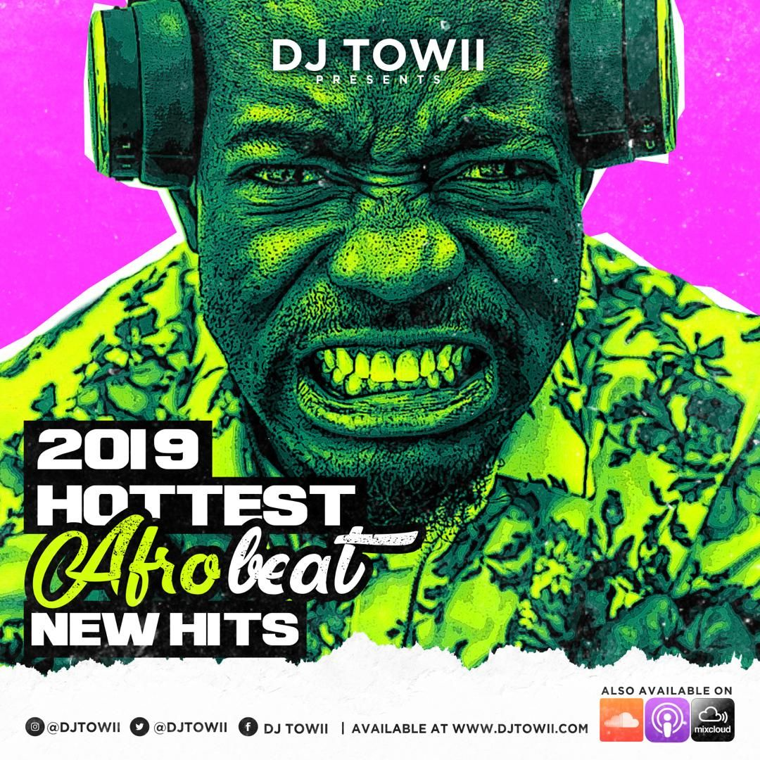 2019 HOTTEST AFROBEAT NEW HITS