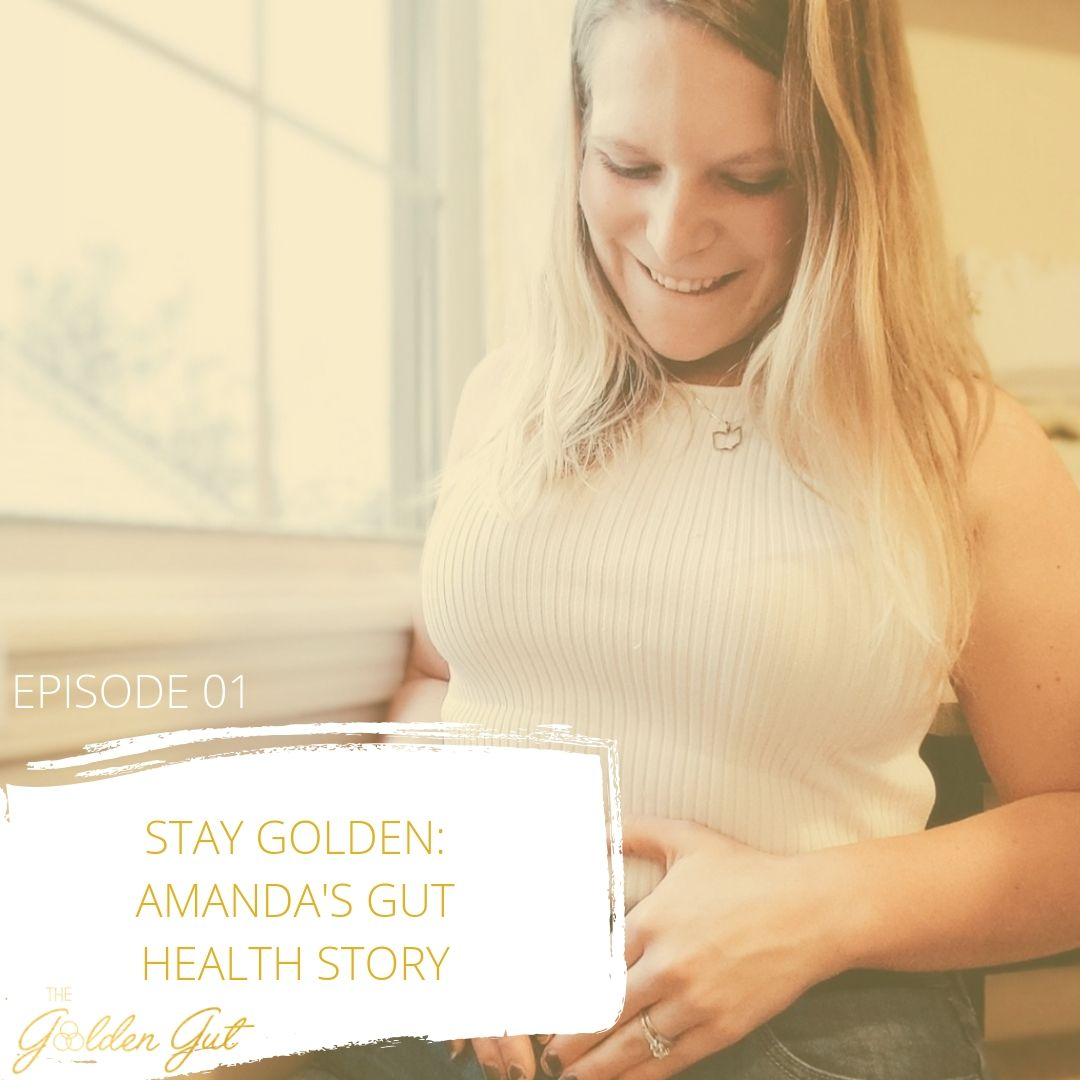 01: Stay Golden - Amanda's Gut Health Story