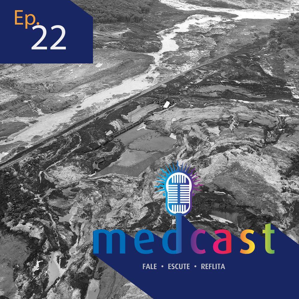 MedCast #22 - Brumadinho: uma tragédia anunciada