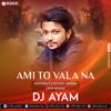 Ami To Vala Na - Kamruzzaman Rabbi (2k19 Remix) - DJ Ayam