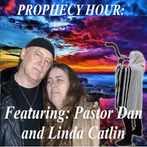 Episode 6125 - The Prophecy Hour - Dan and Linda Catlin