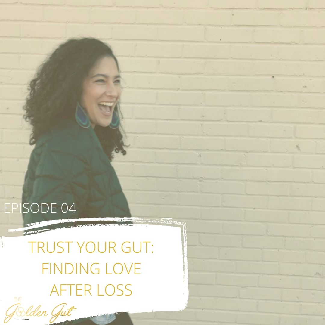 04: Trust Your Gut -  Finding Love After Loss