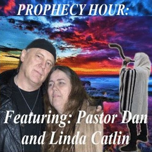 Episode 6204 - Prophecy Hour - Pastor Dan and Linda Catlin
