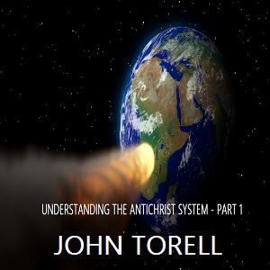Episode 6207 - Understanding the Antichrist System - Part 1 - John Torell