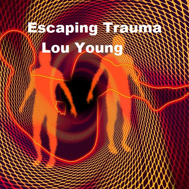Episode 6240 - Escaping Trauma - Lou Young
