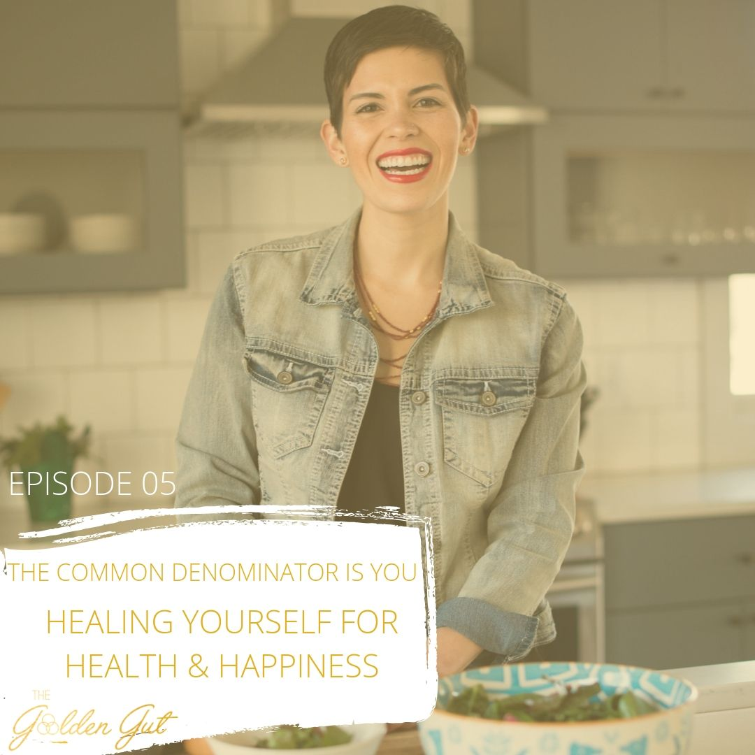 05: The Common Denominator is YOU - Healing Yourself for Health & Happiness