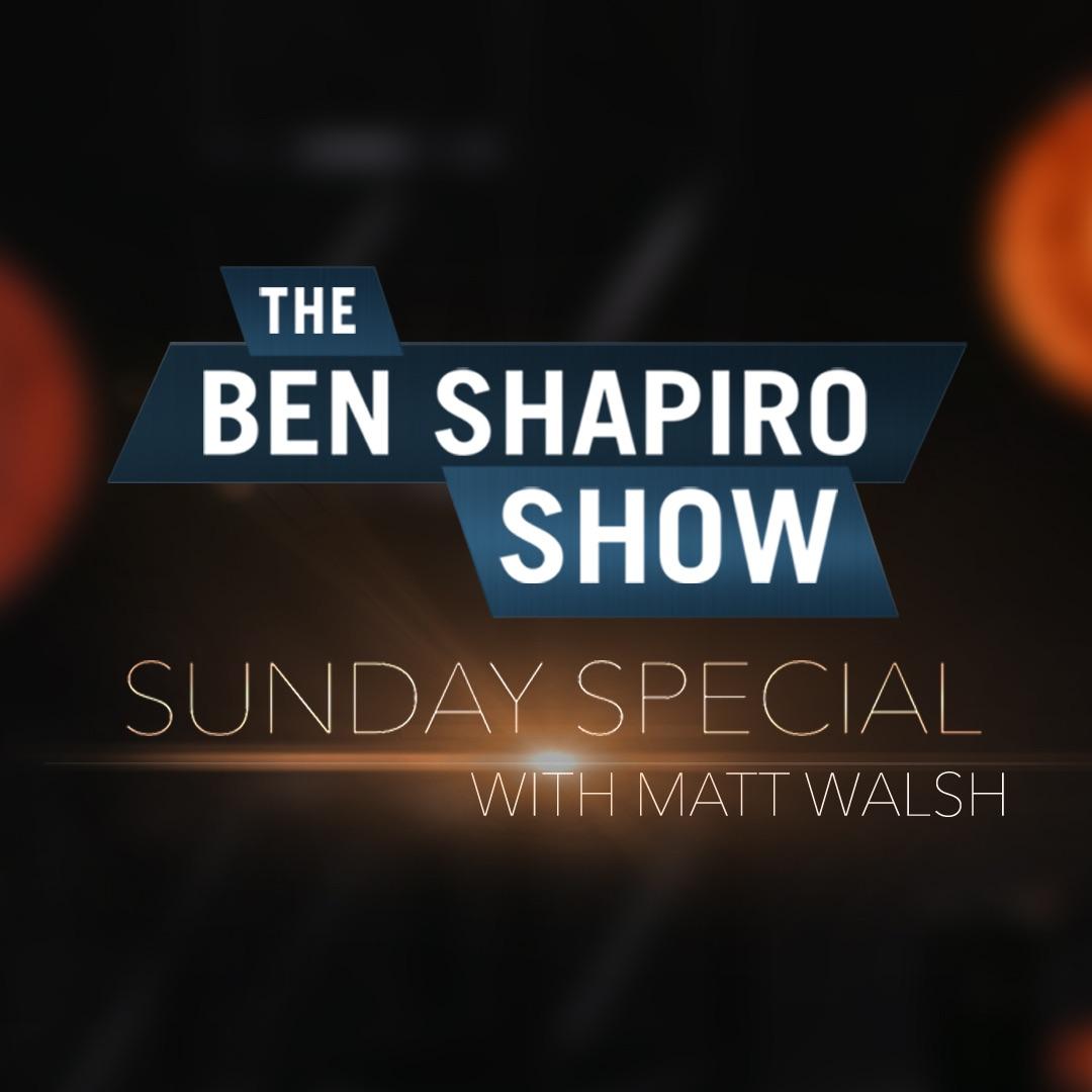 Matt Walsh | The Ben Shapiro Show Sunday Special Ep. 44