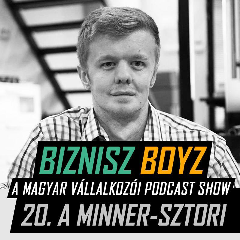 20. A Minner-sztori: Interjú Mándó Milánnal | Biznisz Boyz Podcast