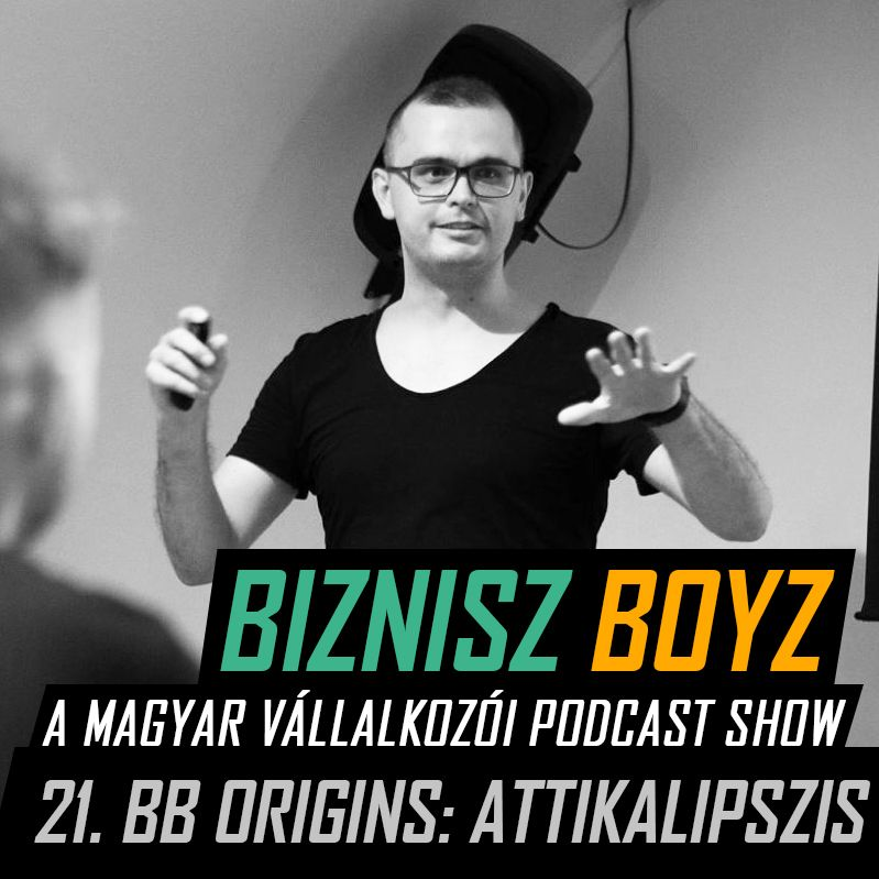 21. BB Origins II.: Attila útja a nélkülözésből a startup exit-ig | Biznisz Boyz Podcast