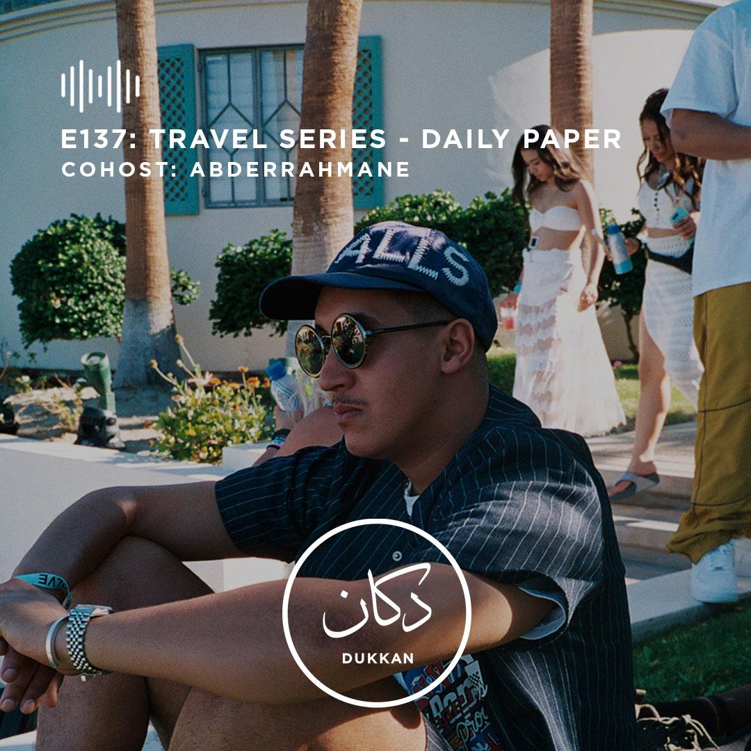E137: Travel Series (Cohost: Abderrahmane From Daily Paper)