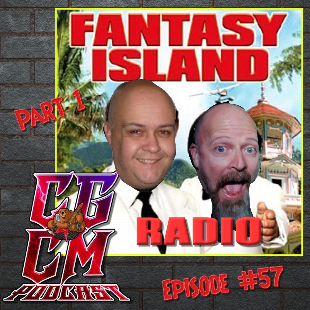 CGCM Podcast EP#57-Fantasy Island Radio Part 1 - CGCM