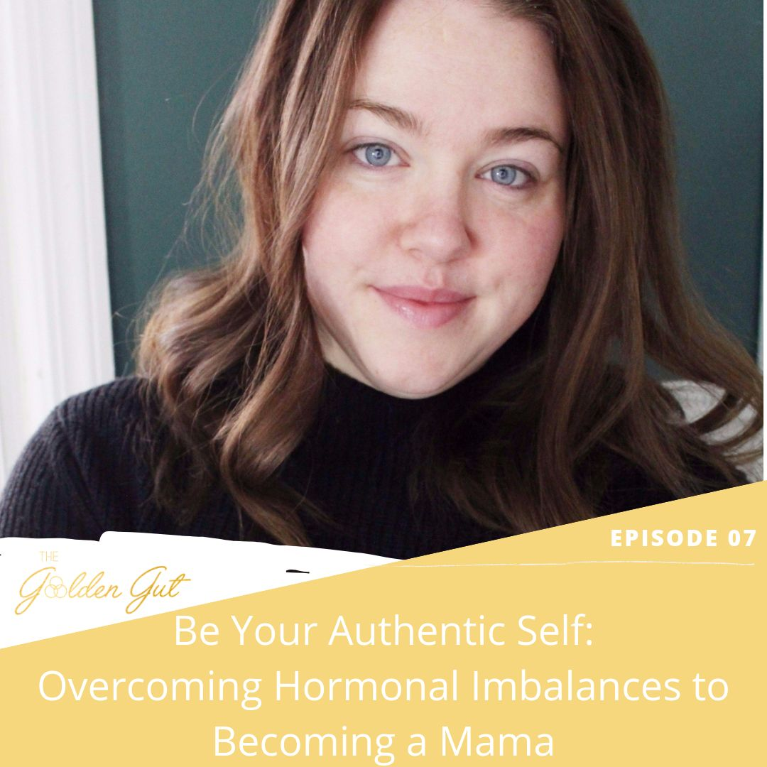 07: Be Your Authentic Self: Overcoming Hormonal Imbalances to Becoming a Mama