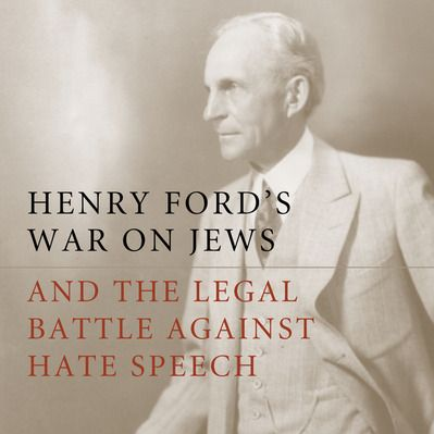 Henry Ford's War on Jews and the Legal Battle Against Hate Speech | Victoria Saker Woeste