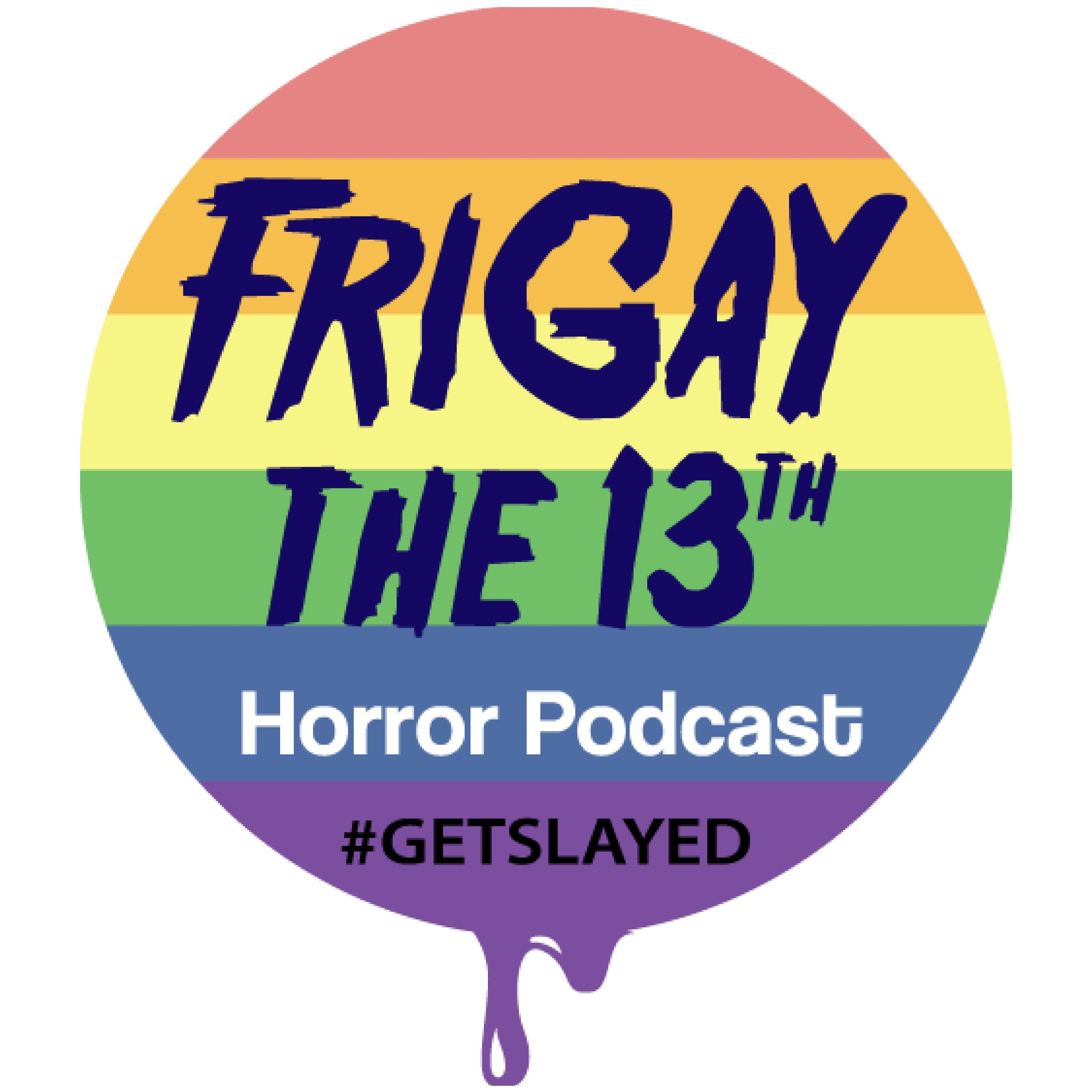 EPISODE 17: THE KIDS ARE NOT ALRIGHT! - FriGay the 13th