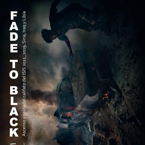 """""""Fade to black. Ascenso y caída del Isis 2011-2019 Siria, Libia , Iraq"""""""