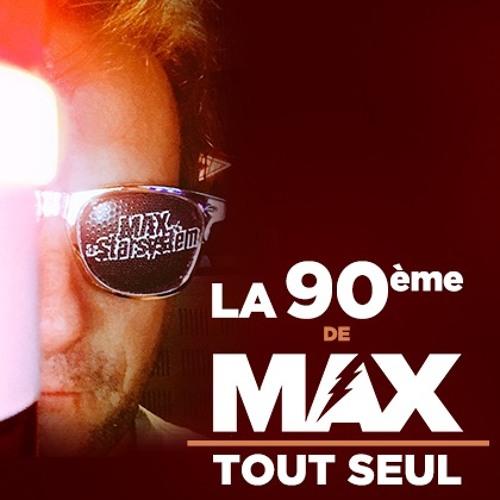 MAX Tout Seul 90ème (13/05/19)