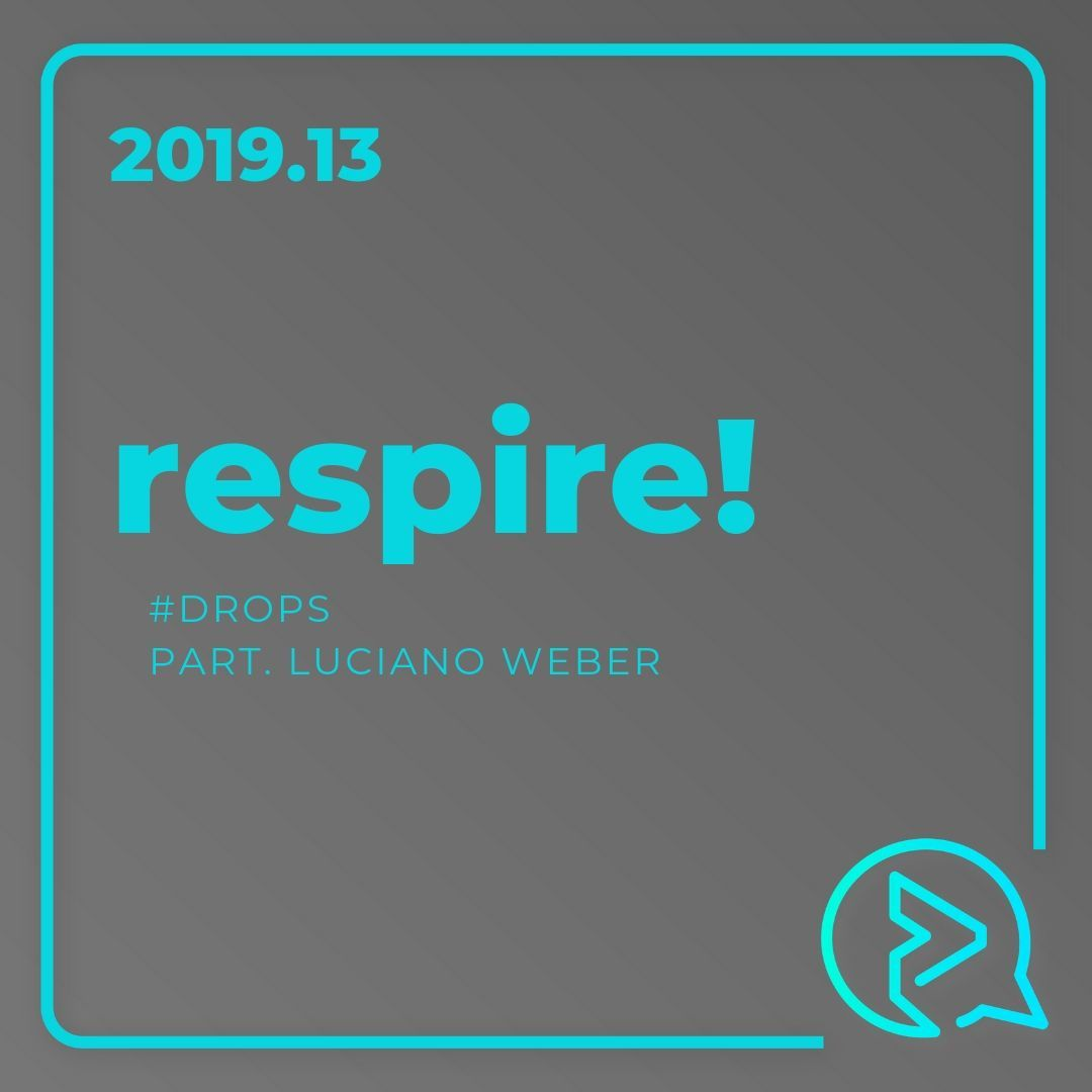 Respire! Part. Luciano Weber #DROPS