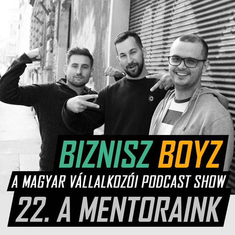 22. Mentoraink - Mindent a mentorálásról és a példaképeinkről | Biznisz Boyz Podcast