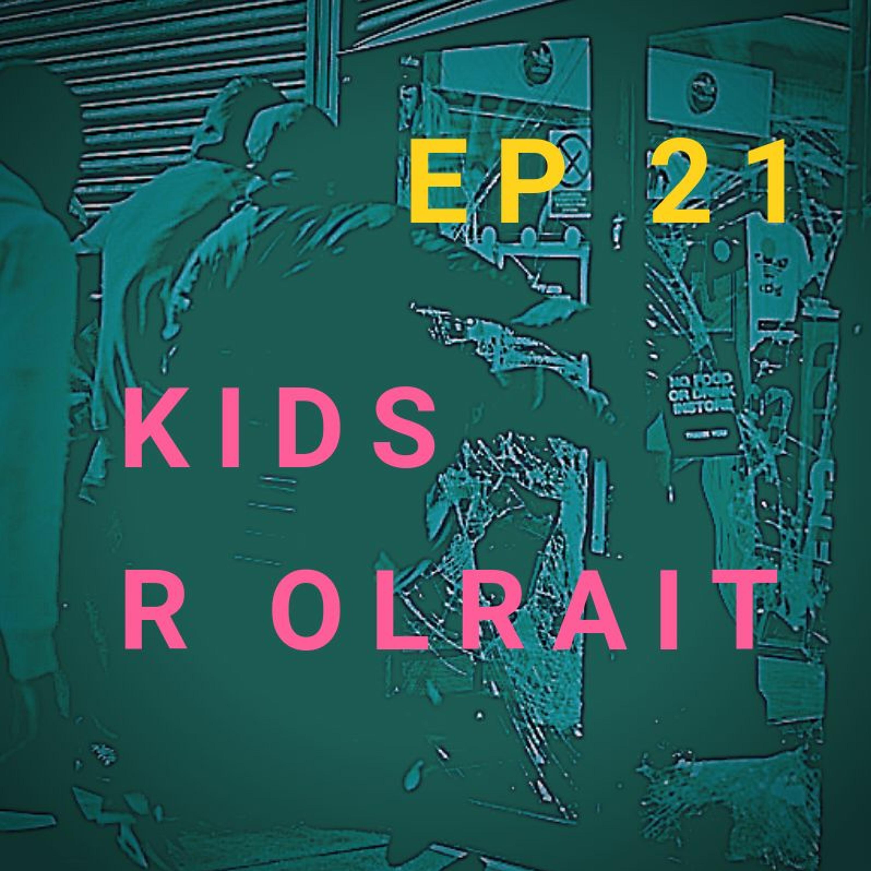 Whisky & Shit Talk: #21 Kids R Olrait