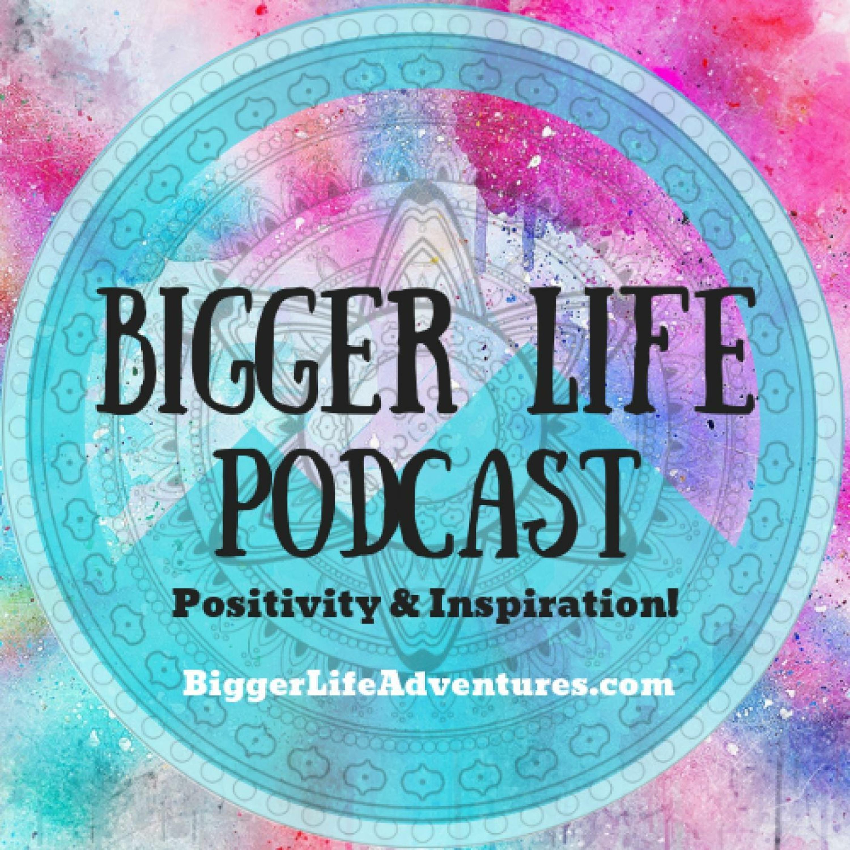 Bigger Life Podcast