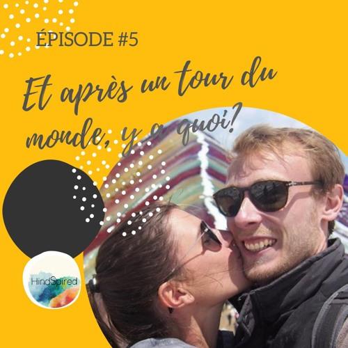 #5 – Et après un tour du monde, y a quoi ?